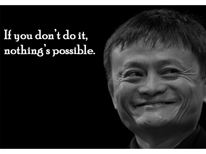 """If you don't do it, nothing's possible."""
