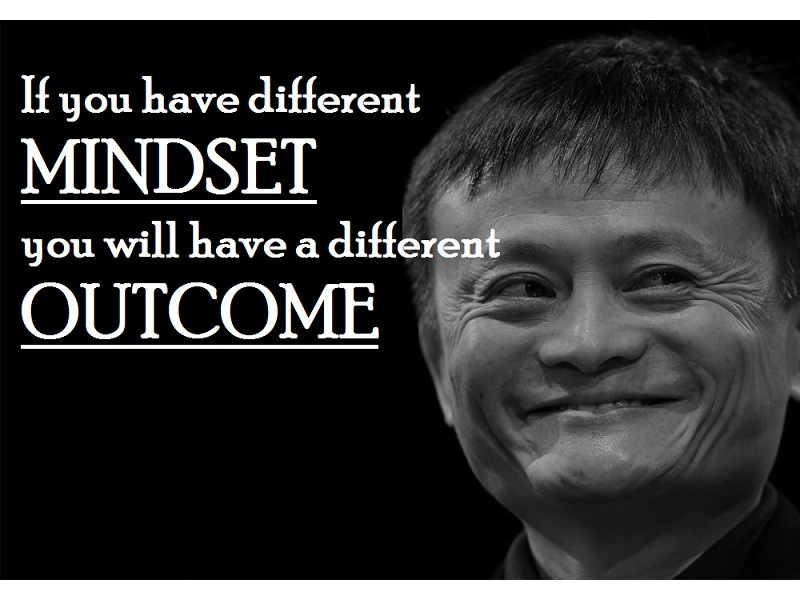 If you have different mindset you will have a different outcome.